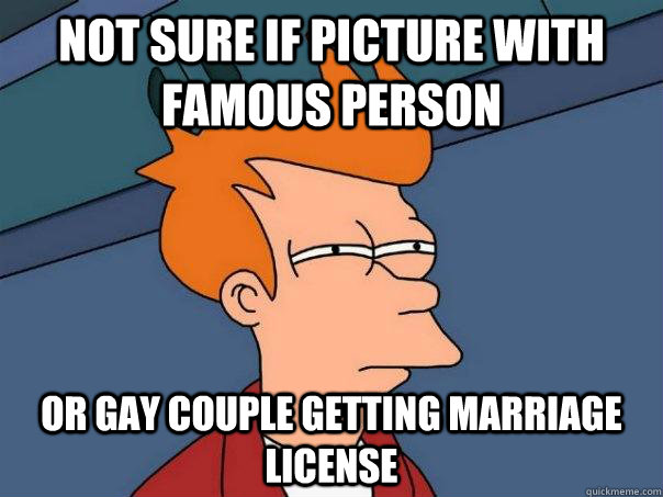 Not sure if picture with famous person  Or gay couple getting marriage license - Not sure if picture with famous person  Or gay couple getting marriage license  Futurama Fry