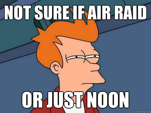 not sure if air raid or just noon - not sure if air raid or just noon  Futurama Fry
