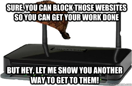 Sure, you can block those websites so you can get your work done but hey, let me show you another way to get to them!