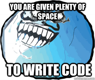You are given plenty of space  to write code  I lied
