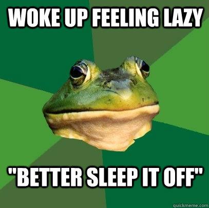 Woke up feeling lazy