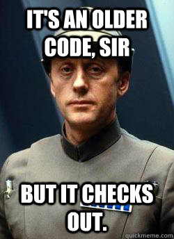 It's an older code, sir But it checks out. - It's an older code, sir But it checks out.  Older Code Sith