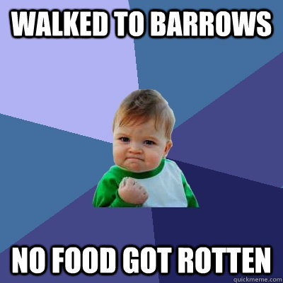 Walked to barrows No food got rotten - Walked to barrows No food got rotten  Success Kid