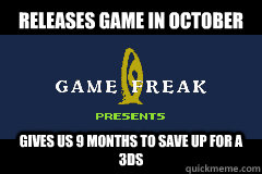 releases game in october gives us 9 months to save up for a 3ds - releases game in october gives us 9 months to save up for a 3ds  Misc