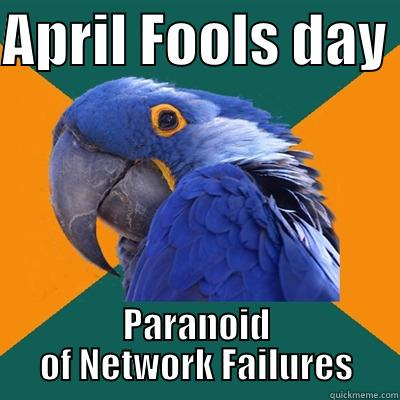 APRIL FOOLS DAY  PARANOID OF NETWORK FAILURES Paranoid Parrot