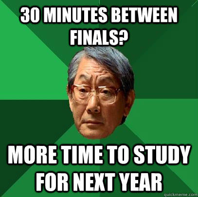 30 minutes between finals? more time to study for next year
