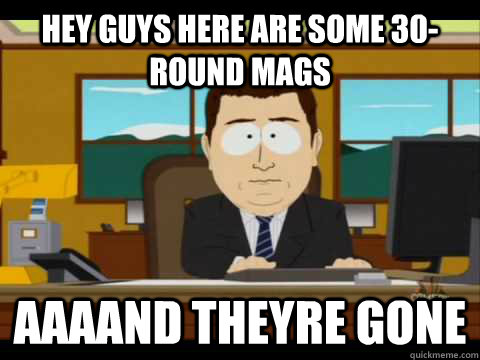 hey guys here are some 30-round mags Aaaand theyre gone - hey guys here are some 30-round mags Aaaand theyre gone  Misc