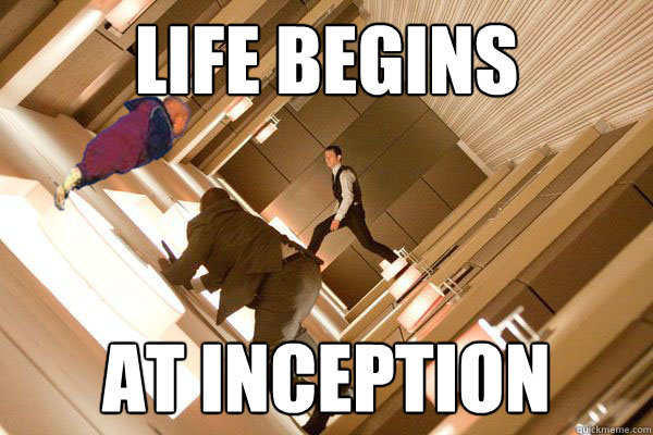 Life begins at Inception - Life begins at Inception  Misc