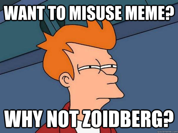 want to misuse meme? why not zoidberg? - want to misuse meme? why not zoidberg?  Futurama Fry