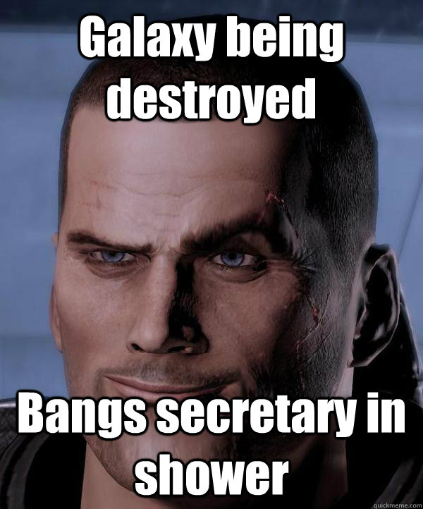 Galaxy being destroyed Bangs secretary in shower - Galaxy being destroyed Bangs secretary in shower  Scumbag shepard