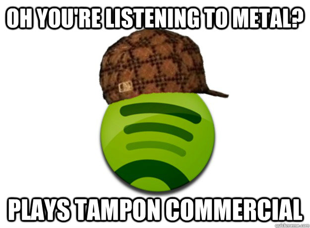OH YOU'RE LISTENING TO METAL? PLAYS TAMPON COMMERCIAL