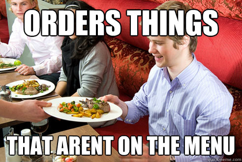Orders things that arent on the menu