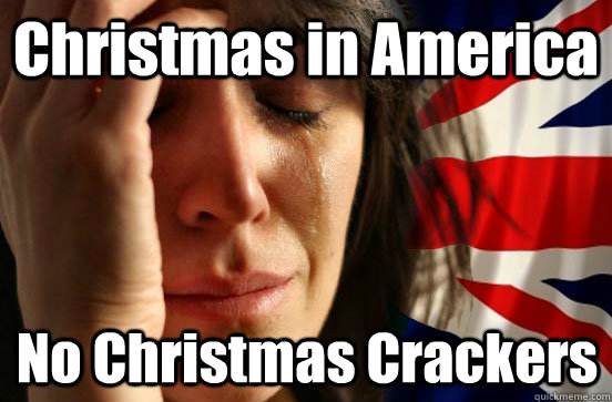 Christmas in America No Christmas Crackers - Christmas in America No Christmas Crackers  British First World Problems