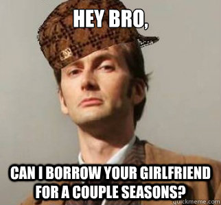 Hey bro, Can I borrow your girlfriend for a couple seasons?