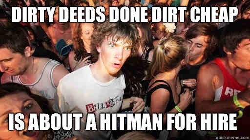 Dirty deeds done dirt cheap Is about a Hitman for hire  - Dirty deeds done dirt cheap Is about a Hitman for hire   Sudden Clarity Clarence