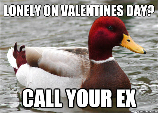 Lonely on Valentines Day?  Call your ex - Lonely on Valentines Day?  Call your ex  Malicious Advice Mallard
