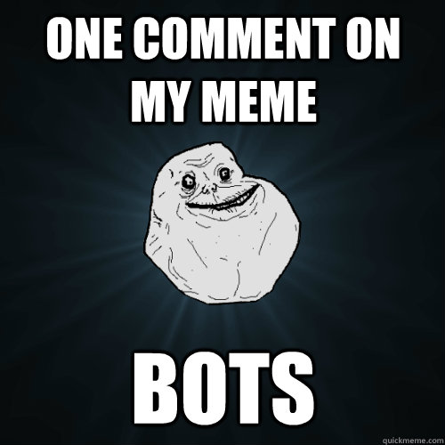 One comment on my meme Bots - One comment on my meme Bots  Forever Alone