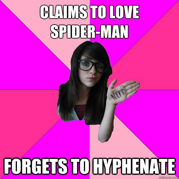 Claims to love  Spider-man Forgets to hyphenate - Claims to love  Spider-man Forgets to hyphenate  Idiot Nerd Girl