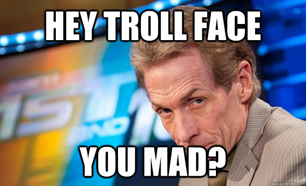 Hey Troll Face You Mad?  Skip Bayless Hypocrite