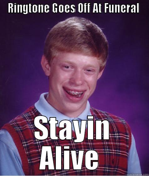RINGTONE GOES OFF AT FUNERAL STAYIN ALIVE  Bad Luck Brian