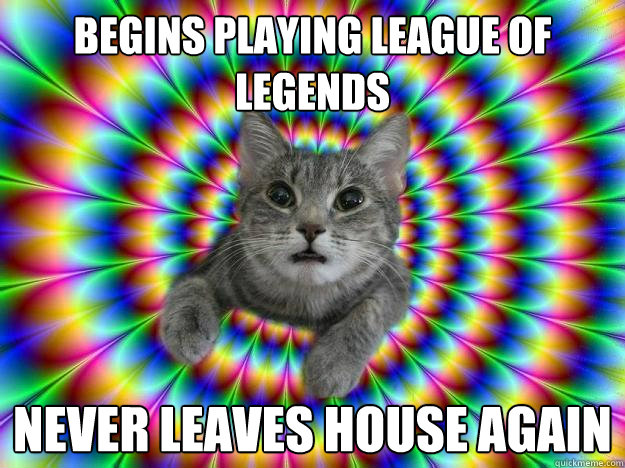 begins playing League of Legends Never leaves house again