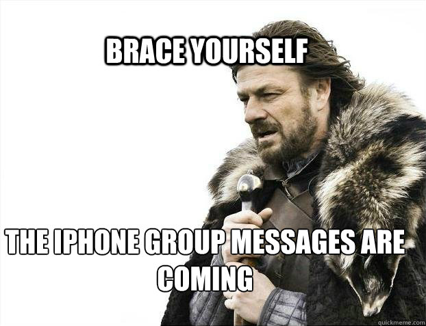 BRACE YOURSELF the iphone group messages are coming