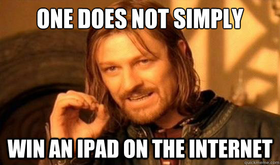 One Does Not Simply win an iPad on the internet - One Does Not Simply win an iPad on the internet  Boromir