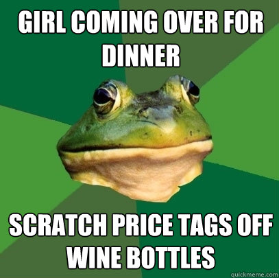 Girl coming over for dinner scratch price tags off wine bottles - Girl coming over for dinner scratch price tags off wine bottles  Foul Bachelor Frog