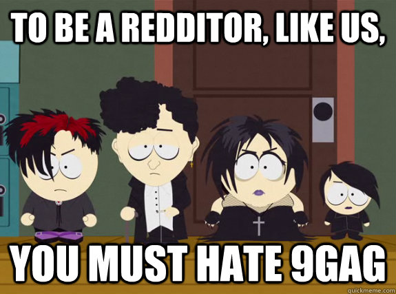 To be a redditor, like us, you must hate 9gag