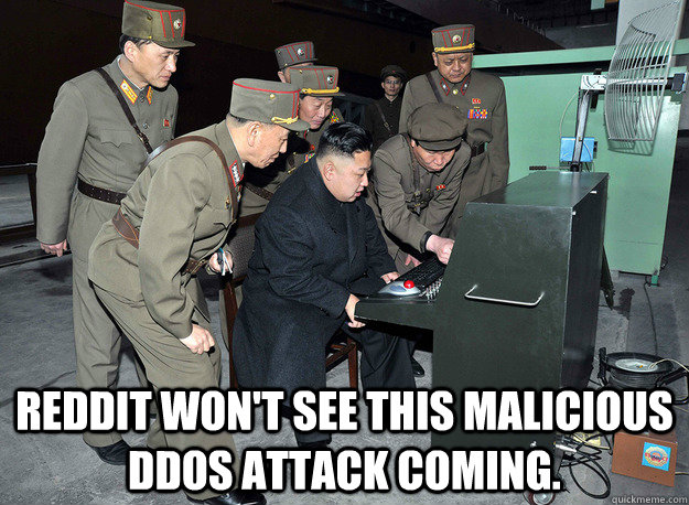 Reddit won't see this malicious DDoS attack coming. -  Reddit won't see this malicious DDoS attack coming.  kim jong un