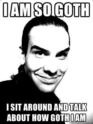 I Am So Goth Memes Quickmeme