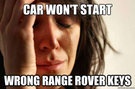 Car won't start Wrong Range Rover keys - Car won't start Wrong Range Rover keys  First World Problems