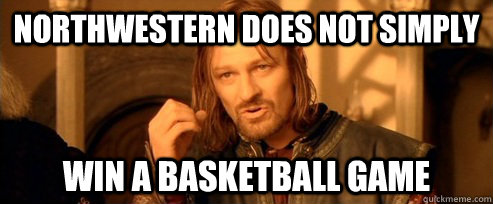 Northwestern does not simply Win A Basketball Game - Northwestern does not simply Win A Basketball Game  One Does Not Simply