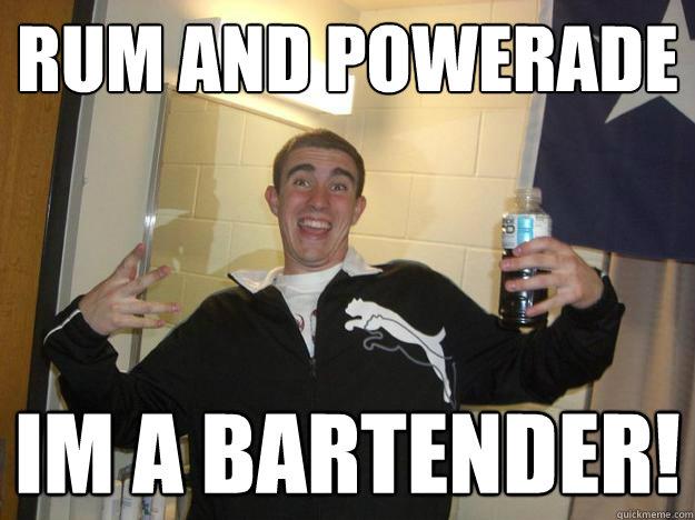 Rum and powerade Im a bartender!