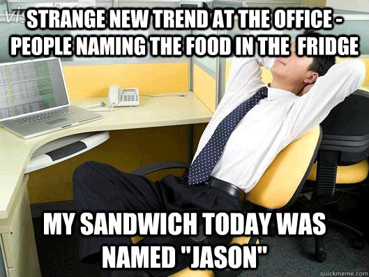 Strange new trend at the office - people naming the food in the  fridge My sandwich today was named
