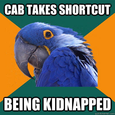 Cab takes shortcut being kidnapped - Cab takes shortcut being kidnapped  Paranoid Parrot