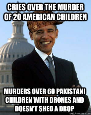 Cries over the murder of 20 American children Murders over 60 Pakistani children with drones and doesn't shed a drop - Cries over the murder of 20 American children Murders over 60 Pakistani children with drones and doesn't shed a drop  Scumbag Obama