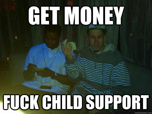 Get Money Fuck Child Support - Get Money Fuck Child Support  Deadbeat David