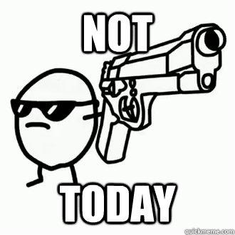 NOT TODAY - NOT TODAY  asdf potato