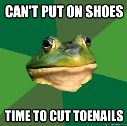 Can't put on shoes Time to cut toenails - Can't put on shoes Time to cut toenails  Foul Bachelor Frog