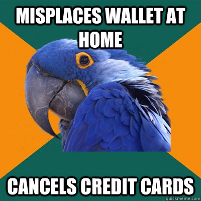 Misplaces wallet at home cancels credit cards - Misplaces wallet at home cancels credit cards  Paranoid Parrot