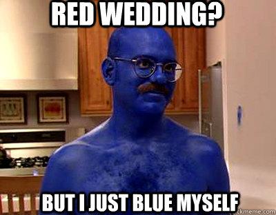 red wedding but i just blue myself im afraid i just. Black Bedroom Furniture Sets. Home Design Ideas