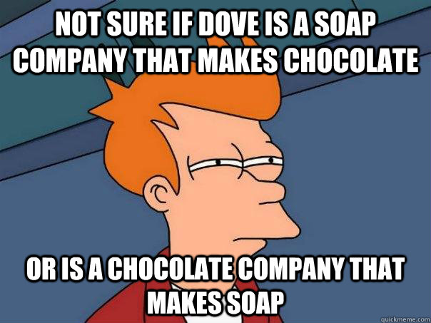 Not sure if Dove is a soap company that makes chocolate or is a chocolate company that makes soap - Not sure if Dove is a soap company that makes chocolate or is a chocolate company that makes soap  Futurama Fry