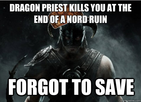 dragon priest kills you at the end of a nord ruin forgot to save - dragon priest kills you at the end of a nord ruin forgot to save  Scumbag Skyrim