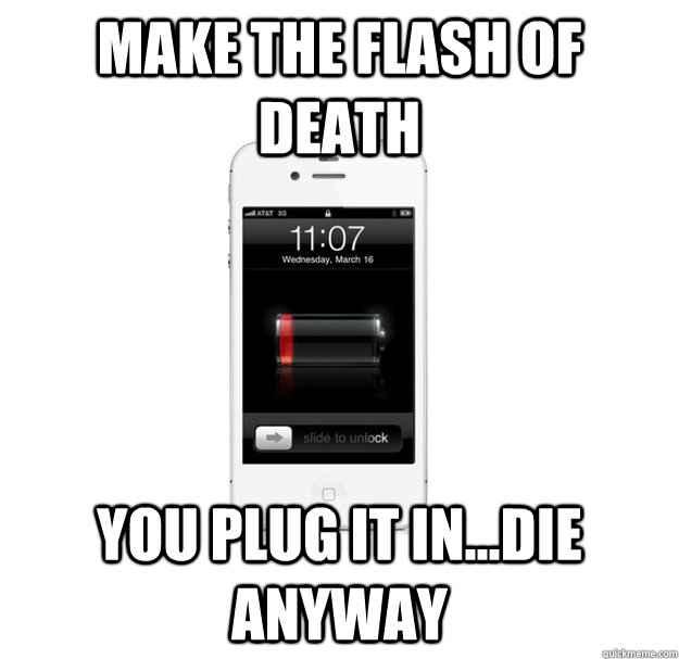 Make the flash of death You plug it in...die anyway - Make the flash of death You plug it in...die anyway  scumbag cellphone
