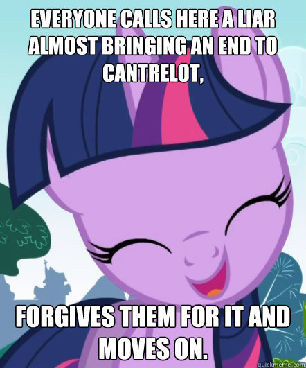 Everyone calls here a liar almost bringing an end to Cantrelot, Forgives them for it and moves on.   Good Gal Twilight
