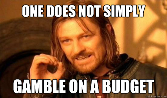 One Does Not Simply gamble on a budget - One Does Not Simply gamble on a budget  Boromir