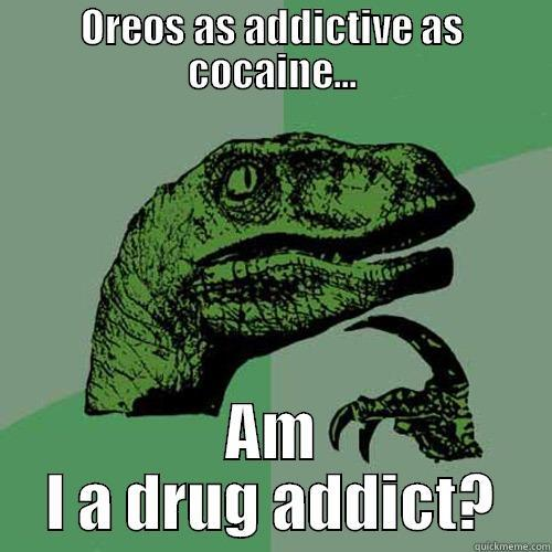 Am I an Oreo Addict? - OREOS AS ADDICTIVE AS COCAINE... AM I A DRUG ADDICT? Philosoraptor