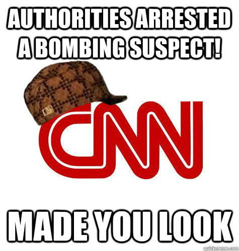 AUTHORITIES ARRESTED A BOMBING SUSPECT!  MADE YOU LOOK - AUTHORITIES ARRESTED A BOMBING SUSPECT!  MADE YOU LOOK  scumbag cnn