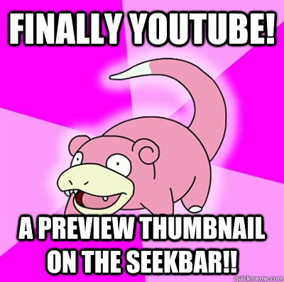 Finally YouTube! A Preview thumbnail on the seekbar!!